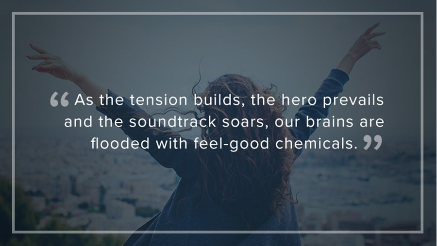 """As the tension builds, the hero prevails and the soundtrack soars, our brains are flooded with feel-good chemicals."""