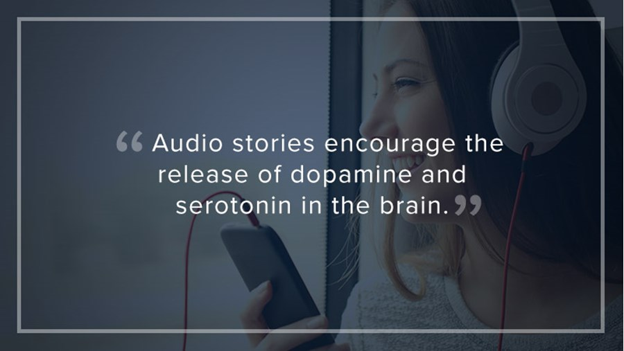 """Audio stories encourage the release of dopamine and serotonin in the brain."""